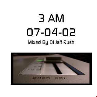3am 07 04 02 mix  -  DJ Jeff Rush