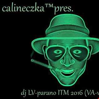 calineczka™pres.dj LV parano ITM 2016 (VA vocal trance)