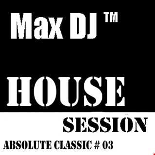 Max DJ - House Session Absolute Classic # 03.