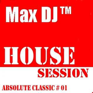 Max DJ - House Session - Absolute Classic # 01.