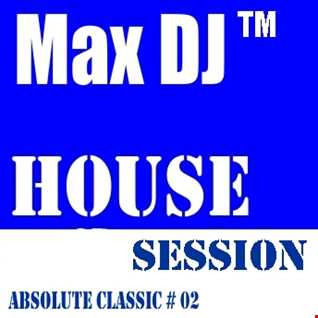 Max DJ - House Session - Absolute Classic # 02.