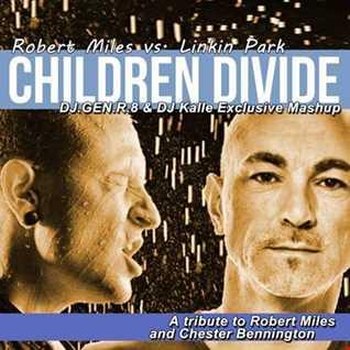 Robert Miles vs. Linkin Park - Children Divide (DJ.GEN.R.8 & DJ Kalle Exclusive Mashup)