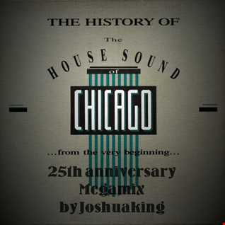 The History of The House Sound of Chicago 25th Anniversary Megamix by Joshuaking