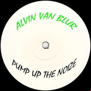 Alvin Van Blur   Pump Up The Noize (Reversed Bass Mix)