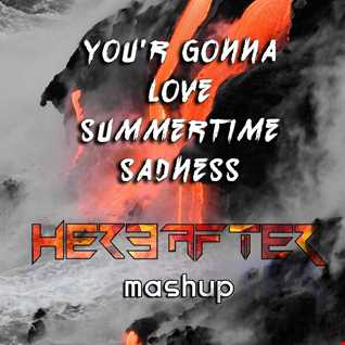 YOU'R GONNA LOVE SUMMERTIME SADNESS {HEREAFTER MASHUP}