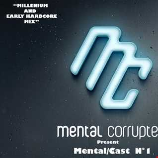 Mental Corrupted present MentalCast 001 (Millennium and Early Hardcore Mix)