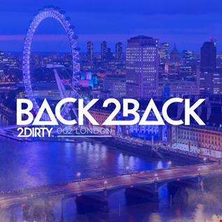 2Dirty   Back2Back 002 London