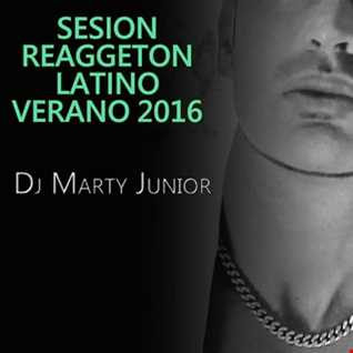 SESION REGGAETON LATINO 2016 DJ MARTY JUNIOR