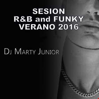 SESION R&B and FUNKY SUMMER 2016   DJ MARTY JUNIOR