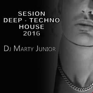 SESION DEEP TECHNO HOUSE 2016 DJ MARTY JUNIOR