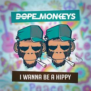 Dope monkeys - I wanna be a hippy