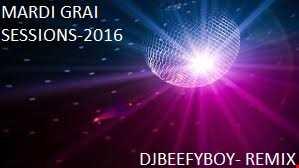 MARDI GRAI SESSIONS-DJBEEFYBOY COMPILATION REMIX 2016