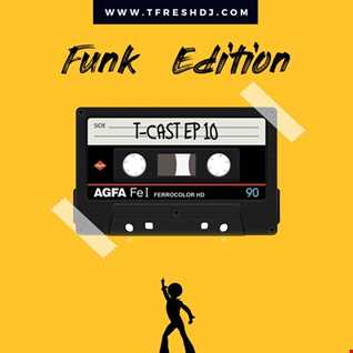 T CAST EP 10 (FUNK EDITION)