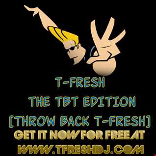 T-Fresh The TBT [Throw Back T-Fresh]