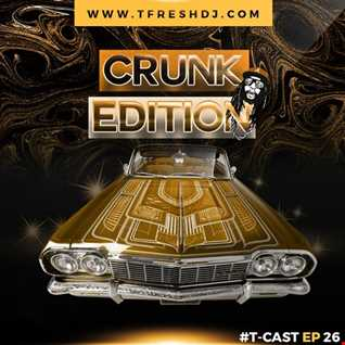T CAST EP 26 (CRUNK EDITION)
