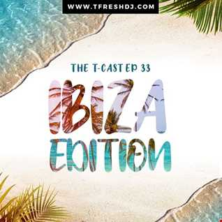 T CAST EP 33 (IBIZA EDITION)