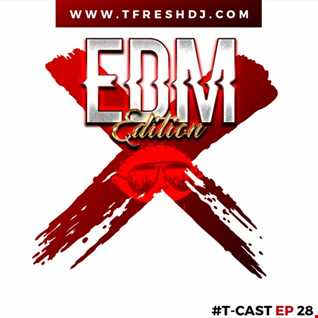 T CAST EP 28 (EDM EDITION)