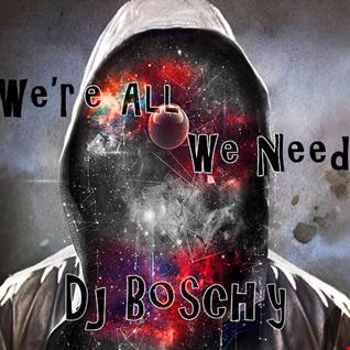 We' re All We Need Boschy (Mixtape December 2015)
