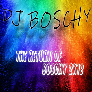 The Return Of Boschy 2k18 (Live Mixtape  June 2018)