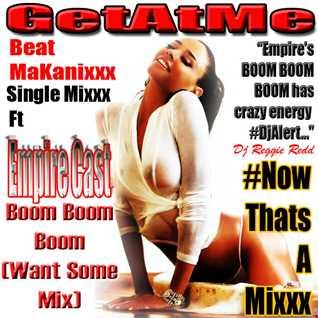 BeatMakanixxx SingleMixxx ft Boom Boom Boom WantSomeReMix