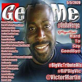 "GetAtMe Big Vic Tribute mix Hard To Say Goodbye (RIP Victor ""Big Vic"" Martin"""