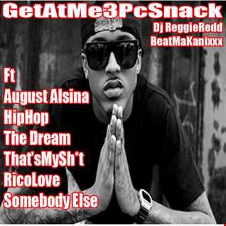 GetAtMe3PcSnack BeatMakanixxx ft August Alsina HIPHOP (also The Dream and Rico Love