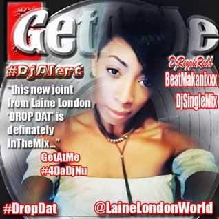 GetAtMe DjAlert Laine London Drop Dat BeatMakanixxx DjSingleMix