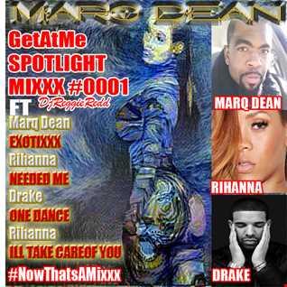 GetAtMe SpotLightMixxx 0001 ft Marq Dean Exotixxx (ft Rihanna & Drake)