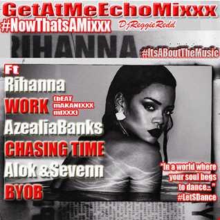 GetAtMeEchoMixxx ft Rihanna Work BeatMaKanixxxMixxx
