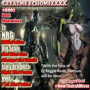GetAtMe EchoMixxx 0002 ft NRG MFDaPolice (Gotham Under Attack)