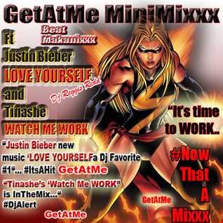 GetAtMeMiniMixxx ft Justin Bieber Love Yourself and Tinashe Watch Me Work