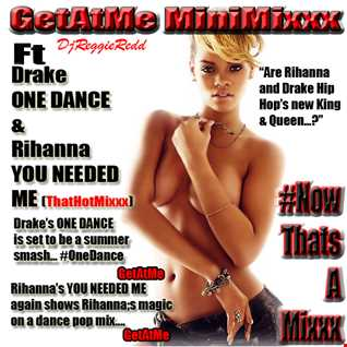 GetAtMe MiniMixxx ft Drake OneDance Rihanna YouNeededMe