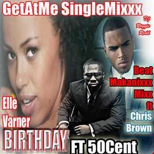 GetAtMeSingleMixxx Ft Elle Varner Birthday with 50Cent BeatMakanixxx SingleMixxx