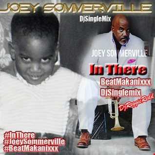 BeatMakanixxx In There Joey Sommerville DjReggieRedd DjSingleMix