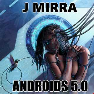 J Mirra   Androids 5.0