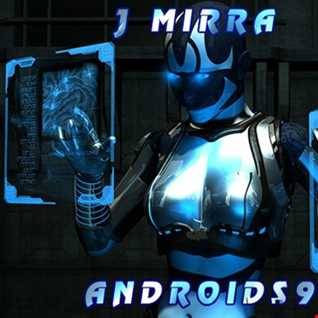 J Mirra - Androids 9