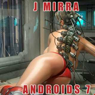 J Mirra - Androids 7