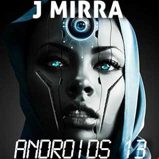 J Mirra   Androids 13