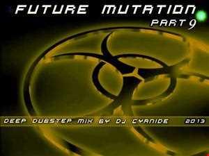 FUTURE MUTATION part 9-Deep Dubstep mix march 2013