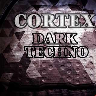 CORTEX - DARK TECHNO MIX  JULY 29TH 2019
