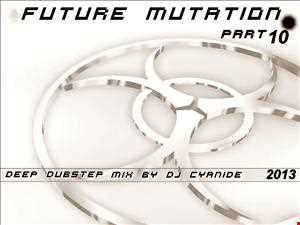 FUTURE MUTATION-part10 - Deep dubstep mix may16th 2013