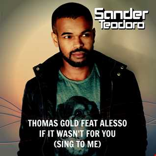 Thomas Gold feat Alesso   If It Wasn't For You(Sing To Me)[Sander Teodoro Mash)