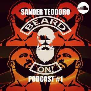 SANDER TEODORO   BEARDED ON!(PODCAST 1)