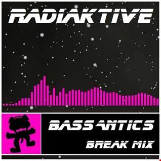 ☣RaDiaKTiVe☢   Bass Antics (Break Mix)
