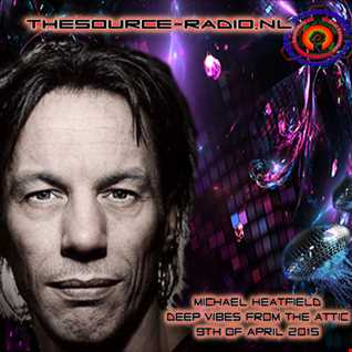 Michael Heatfield  - Deep Vibes From The Attic  - 9th of April 2015 www.thesource-radio.nl