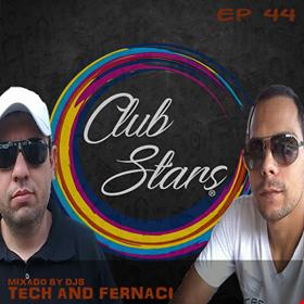 CLUB STARS PODCAST EP 44 MIXED BY DJ TECH & DJ FELIPE FERNACI