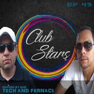 CLUB STARS PODCAST EP 43 MIXED BY (DJ TECH  & DJ FELIPE FERNACI)