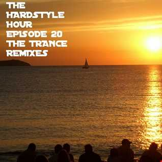 The Hardstyle Hour Episode 20 The Trance Remixes