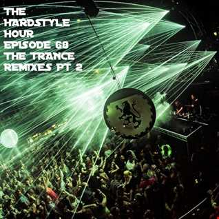 The Hardstyle Hour Episode 68 The Trance Remixes Part 2