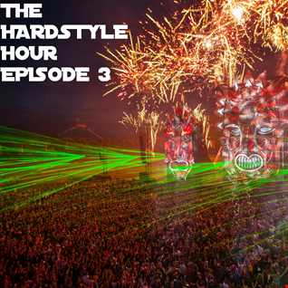 The Hardstyle Hour Episode 3
